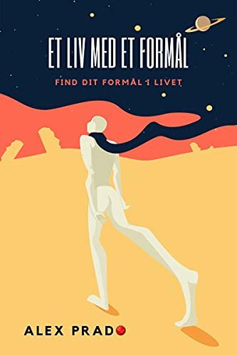 Et liv med et formål: Find dit formål i livet (Danish Edition)