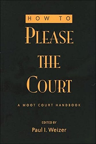 Download How to Please the Court: A Moot Court Handbook (Teaching Texts in Law and Politics) 0820469491