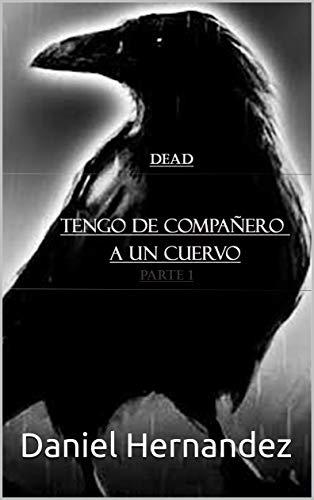TENGO DE COMPAÑERO A UN CUERVO: PARTE 1 (DEAD nº 2) (Spanish Edition