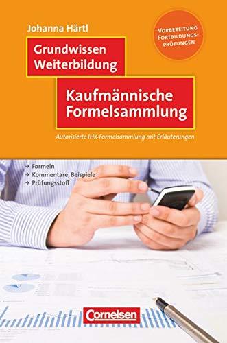 Grundwissen Weiterbildung: Kaufmännische Formelsammlung - Autorisierte IHK-Formelsammlung mit Erläuterungen - Fachbuch