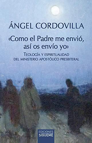 Como El Padre Me envió, Así Os envío Yo: Teología y espiritualidad del ministerio apostólico presbiteral: 247 (Nueva Alianza)
