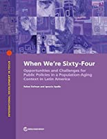 When We're Sixty-four: Opportunities and Challenges for Public Policies in a Population-Aging Context in Latin America (International Development in Focus)