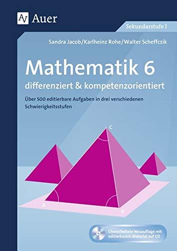 Mathematik 6 differenziert u. kompetenzorientiert: Über 500 editierbare Aufgaben in drei verschiedenen Schwierigkeitsstufen (6. Klasse) (Arbeitsblätter f.d. Mathematikunterricht)