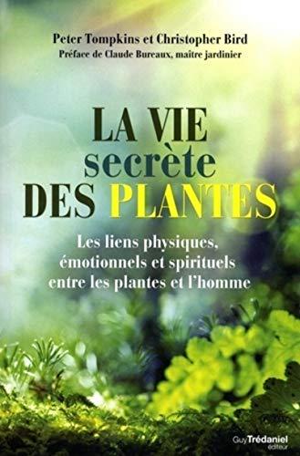 La vie secrète des plantes - Les liens physiques, émotionnels et spirituels
