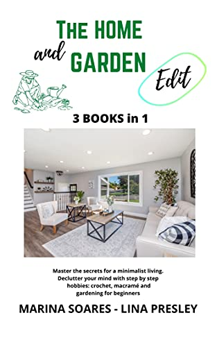 THE HOME AND GARDEN EDIT: Master the secrets for a minimalist living. Declutter your mind with step by step hobbies: crochet, macramé and gardening for beginners (English Edition)