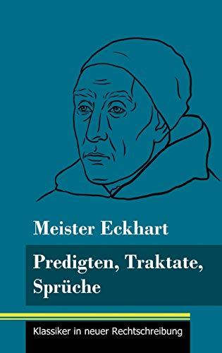 Predigten, Traktate, Sprüche: (Band 51, Klassiker in neuer Rechtschreibung)