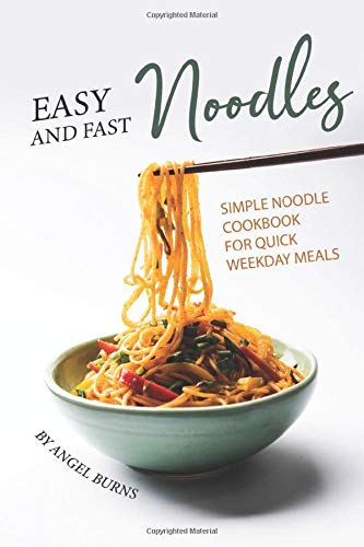 Easy and Fast Noodles: Simple Noodle Cookbook for Quick Weekday Meals