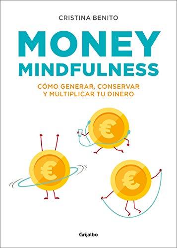 Money Mindfulness: Cómo Generar, Conservar y Multiplicar Tu Dinero (Crecimiento personal y estilo de vida)