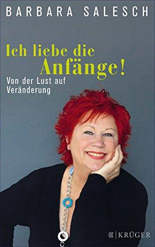 Ich liebe die Anfänge!: Von der Lust auf Veränderung