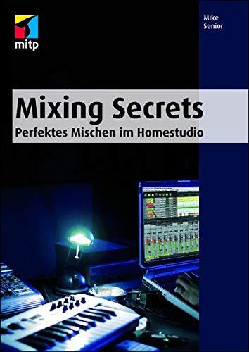 Mixing Secrets: Perfektes Mischen im Homestudio (mitp Audio)