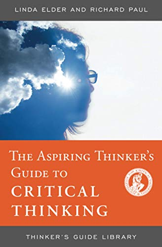 ASPIRING THINKERS GUIDE TO CRITICAL THINKING (Thinker's Guide Library)
