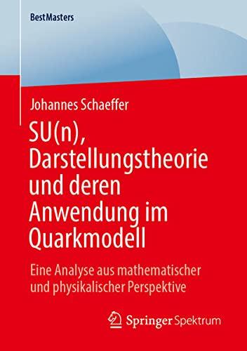 SU(n), Darstellungstheorie und deren Anwendung im Quarkmodell: Eine Analyse aus mathematischer und physikalischer Perspektive (BestMasters)