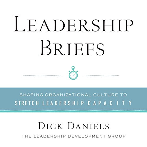 Leadership Briefs: Shaping Organizational Culture to Stretch Leadership Capacity audiobook cover art
