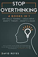 Stop Overthinking: 4 BOOKS IN 1: DBT skills training- Vagus NerveAnxiety Therapy- Anxiety & Anger. Declutter your mind by rewiring your brain with effective self help techniques. Ultimate guide