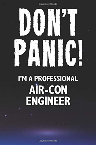 Don't Panic! I'm A Professional Air-Con Engineer: Customized 100 Page Lined Notebook Journal Gift For An Air-Con Engineer : Much Better Than A Throw Away Greeting Or Birthday Card.
