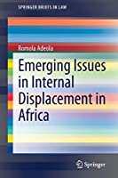 Emerging Issues in Internal Displacement in Africa (SpringerBriefs in Law)