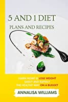 5 and 1 Diet Plans and Recipes: Learn how to Lose Weight Easily and Rapidly the Healthy Way on a Budget