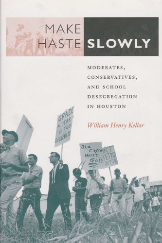 Make Haste Slowly: Moderates, Conservatives, and School Desegregation in Houston (Volume 80) (Centennial Series of the A