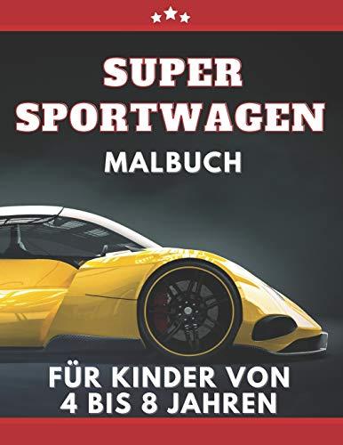 Super Sportwagen Malbuch für kinder von 4 bis 8 jahren: Autos, Traumautos Malbuch für Jungen ab 5