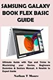 SAMSUNG GALAXY BOOK FLEX BASIC GUIDE: Ultimate Guide with Tips and Tricks to Maximizing your Device, Beginners Dummies & Seniors Manual, A Newbie to Expert Guide