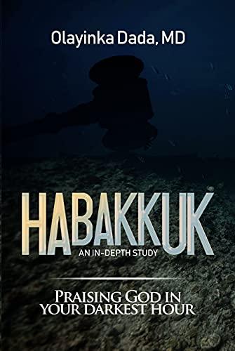 Habakkuk: Praising God In Your Darkest Hour