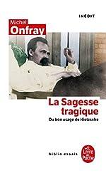 La Sagesse Tragique - Du Bon Usage De Nietzsche de Michel Onfray