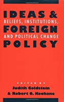 Ideas and Foreign Policy: Beliefs, Institutions, and Political Change (Cornell Studies in Political Economy)