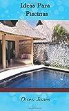 Ideas Para Piscinas: Diecisiete capítulos sobre cómo crear, mantener y usar de forma segura una piscina de jardín. (Como hacer...)