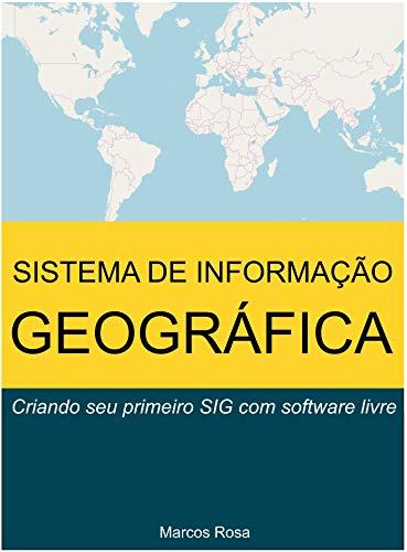 Sistema de Informação Geográfica: Criando seu primeiro SIG com software livre