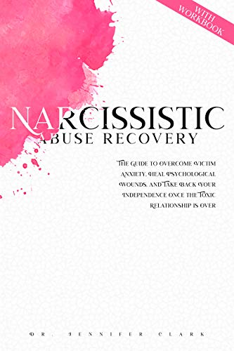 NARCISSISTIC ABUSE RECOVERY: The Guide to Overcome Victim Anxiety, Heal Psychological Wounds, and Take Back Your Independence Once the Toxic Relationship is Over (English Edition)