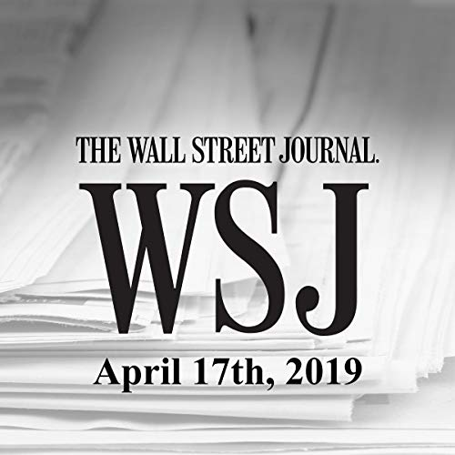 April 17, 2019                   By:                                                                                                                                 The Wall Street Journal                               Narrated by:                                                                                                                                 Keith Sellon-Wright                      Length: 26 mins     Not rated yet     Overall 0.0