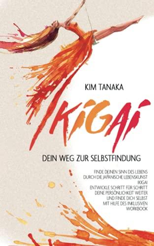 Ikigai: Dein Weg zur Selbstfindung | Finde deinen Sinn des Lebens durch die japanische Lebenskunst Ikigai - Entwickle Schritt für Schritt deine ... selbst mit Hilfe des inklusiven Workbooks