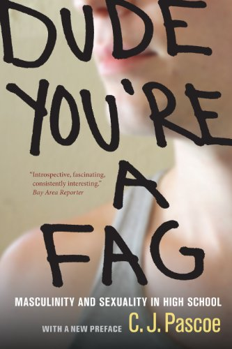 Dude, You're a Fag: Masculinity and Sexuality in High School, With a New Preface (English Edition)