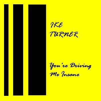 You're Drivin' Me Insane
