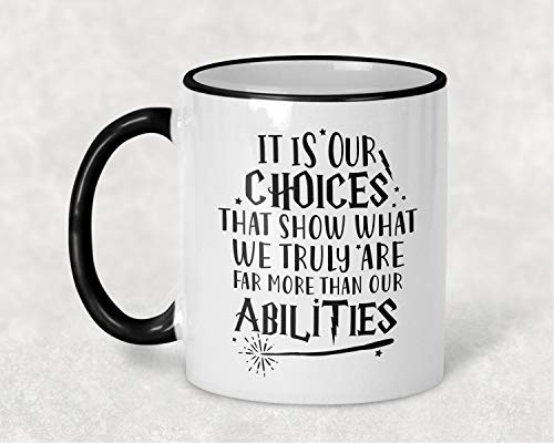 Funny Coffee Mug It Is Our Choices That Show What We Truly Are Far More Than Our Abilities Harry Potter Inspired Cup Gifts for Christmas 11 oz