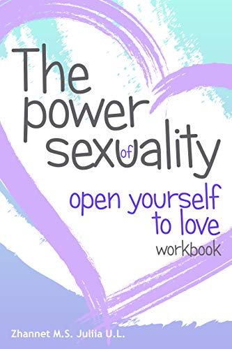 THE POWER OF SEXUALITY: OPEN YOURSELF TO LOVE. WORKBOOK (English Edition)