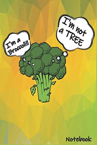 Notebook: I'm not a TREE, I'm a broccoli...