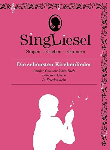 Singliesel - Die schönsten Kirchenlieder: Singen - Erleben - Erinnern. Ein Mitsing- und Erlebnis-Buch für Menschen mit Demenz - mit Soundchip (Singliesel Mitsing- und Erlebnisbücher)