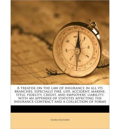 A Treatise on the Law of Insurance in All Its Branches, Especially Fire, Life, Accident, Marine, Title, Fidelity, Credit, and Employers' Liability; With an Appendix of Statutes Affecting the Insurance Contract and a Collection of Forms (Paperback) - Common