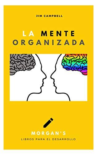 """La mente organizada: """"Organiza tu tiempo, organiza tu vida"""" (Morgan´s LIbros para el desarrollo nº 1) (Spanish Edition)"""