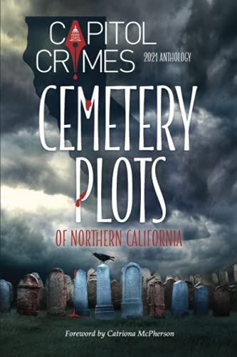 Compare Textbook Prices for Cemetery Plots of Northern California: 2021 Capitol Crimes Anthology  ISBN 9781736939123 by Shepherd, Terry,McPherson, Catriona,Kidd, Virginia,Dreith, Chris,Carless, Jenny,Faber, Elaine,Keeline, Kim,Bresniker, Sarah,Asay, Kathleen,Giles, Stacie