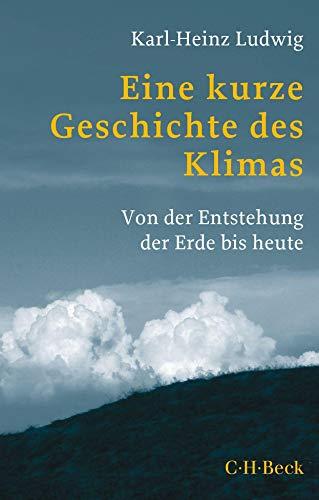 Eine kurze Geschichte des Klimas: Von der Entstehung der Erde bis heute (Beck Paperback)