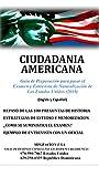Ciudadania Americana : Guía de Preparación para pasar el Examen y Entrevista de Naturalizacion de Los Estados Unidos (2019) (Inglés y Español)