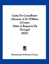 Carta Do Conselheiro Abrantes a Sir William A'Court: Sobre a Regencia de Portugal (1827)