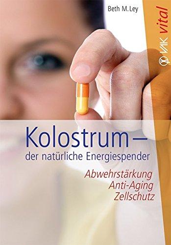 Kolostrum - der natürliche Energiespender: Abwehrstärkung, Anti-Aging, Zellschutz (vak vital)