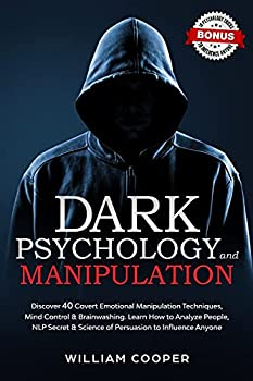 Dark Psychology and Manipulation  Discover 40 Covert Emotional Manipulation Techniques Mind Control & Brainwashing Learn How to Analyze People NLP .. Intelligence Hypnosis Subliminal Influence