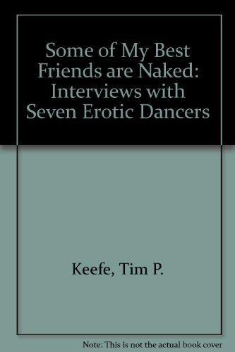 Some of My Best Friends Are Naked: Interviews With Seven Erotic Dancers