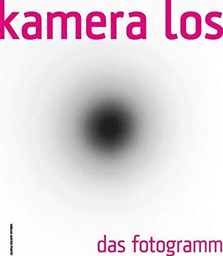 Kamera los. Das Fotogramm: Eine künstlerische Position von der Klassik bis zur Gegenwart