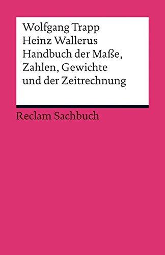 Handbuch der Maße, Zahlen, Gewichte und der Zeitrechnung (Reclams Universal-Bibliothek)
