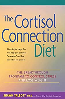 The Cortisol Connection Diet: The Breakthrough Program to Control Stress and Lose Weight by [Shawn Talbott, Heidi Skolnik]